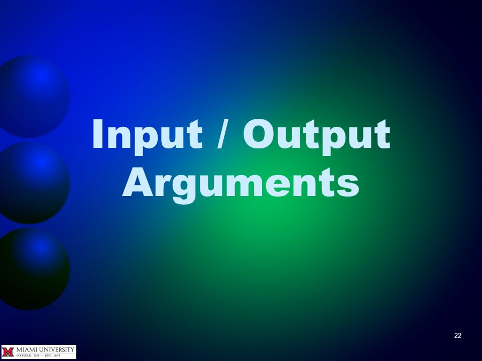 Input / Output Arguments 22