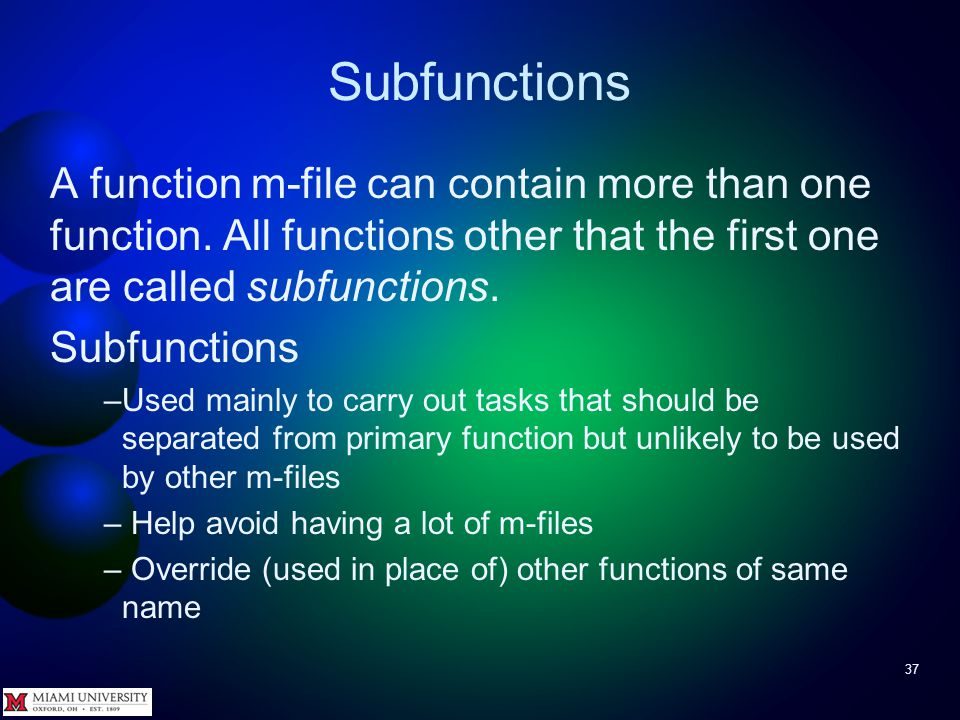 Subfunctions 37 A function m-file can contain more than one function. All functions other that the first one are called subfunctions. Subfunctions –Us