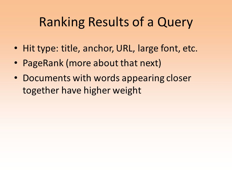Ranking Results of a Query Hit type: title, anchor, URL, large font, etc.