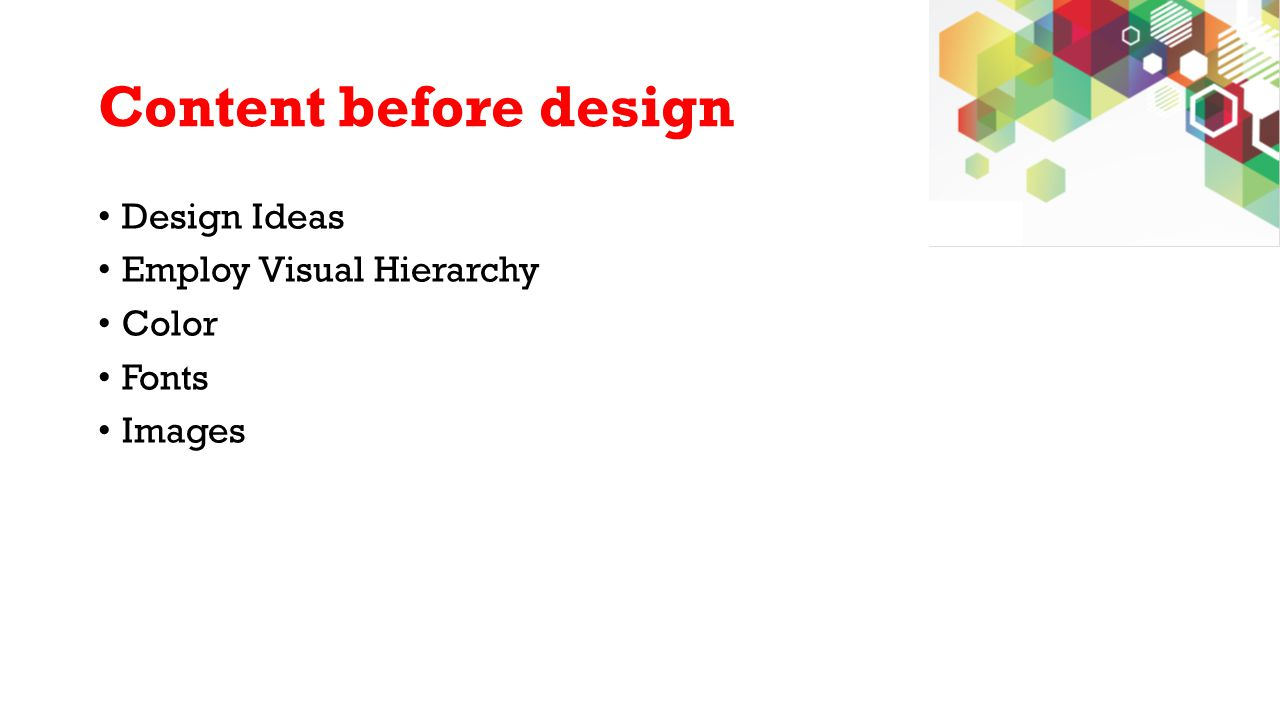 Content before design Design Ideas Employ Visual Hierarchy Color Fonts Images