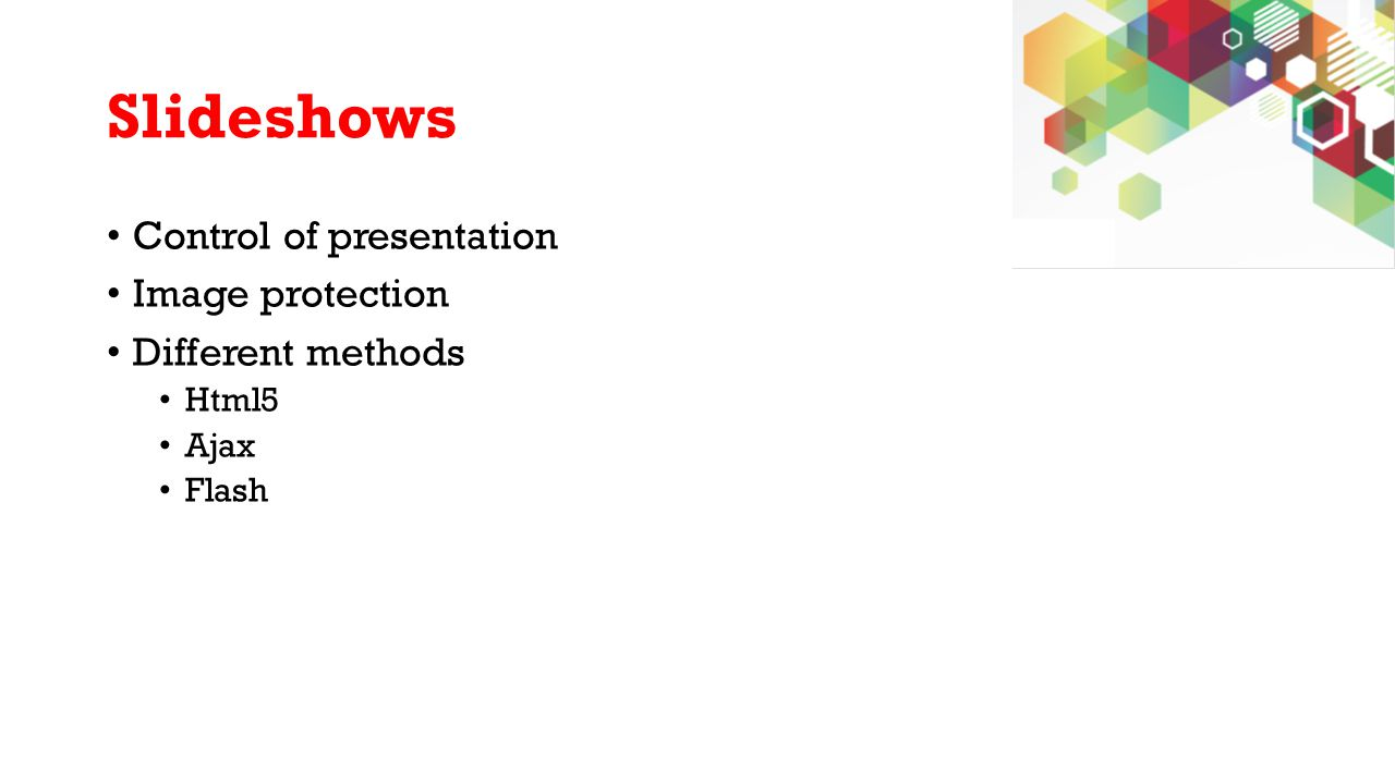 Slideshows Control of presentation Image protection Different methods Html5 Ajax Flash