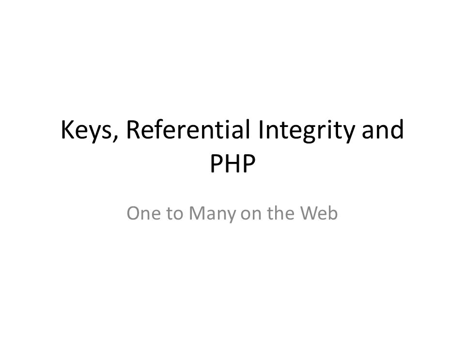 PHP with Two Tables: Foreign key table (child table) Insert: Input new data, select valid foreign key – Drop down box – Check boxes Delete: No considerations-just delete child Update (no foreign key change): No considerations-just query and update child Update (foreign key change): select valid foreign key – Drop down box – Check boxes