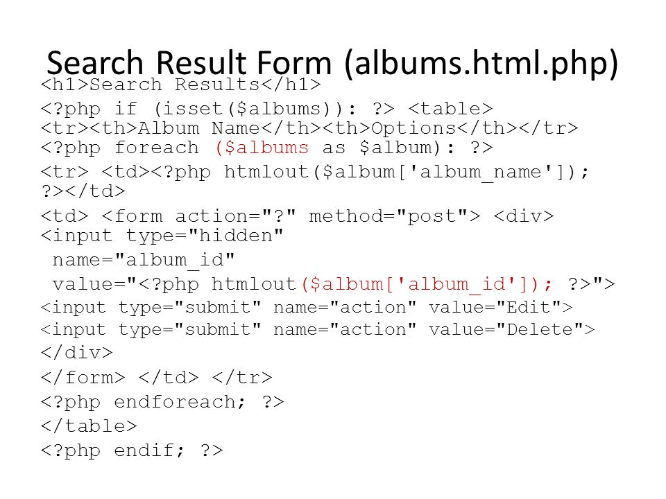 Search Result Form (albums.html.php) Search Results Album Name Options <input type= hidden name= album_id value= >