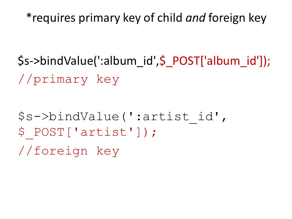 *requires primary key of child and foreign key $s->bindValue(':album_id',$_POST['album_id']); //primary key $s->bindValue(':artist_id', $_POST['artist