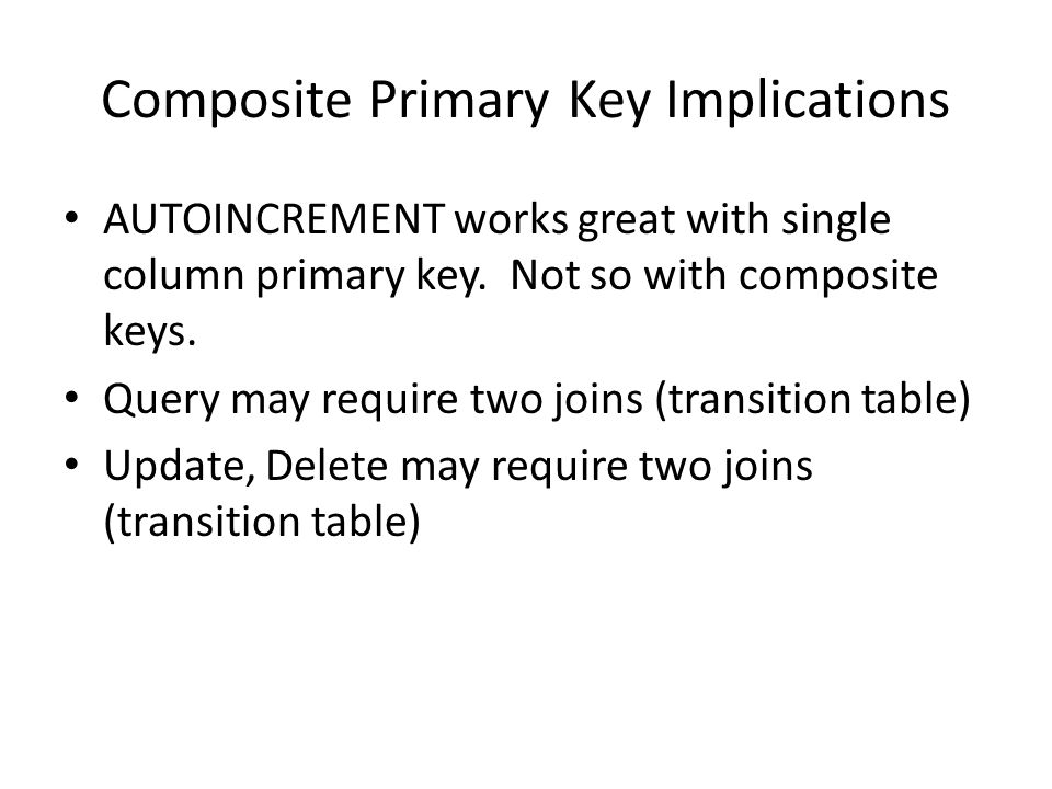 Composite Primary Key Implications AUTOINCREMENT works great with single column primary key. Not so with composite keys. Query may require two joins (