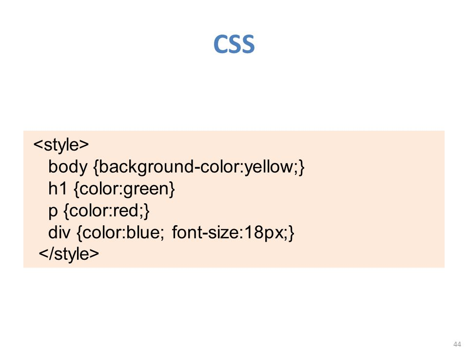 CSS 44 body {background-color:yellow;} h1 {color:green} p {color:red;} div {color:blue; font-size:18px;}