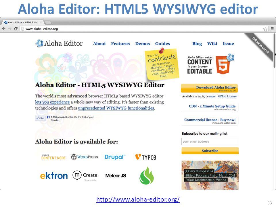 Aloha Editor: HTML5 WYSIWYG editor 53 http://www.aloha-editor.org/