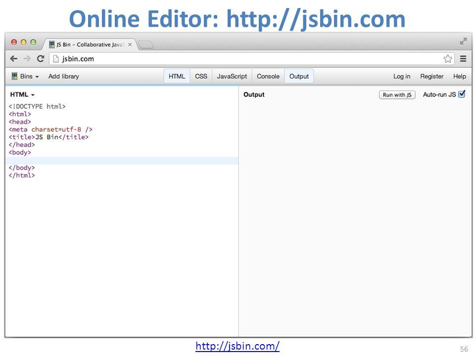 Online Editor: http://jsbin.com 56 http://jsbin.com/