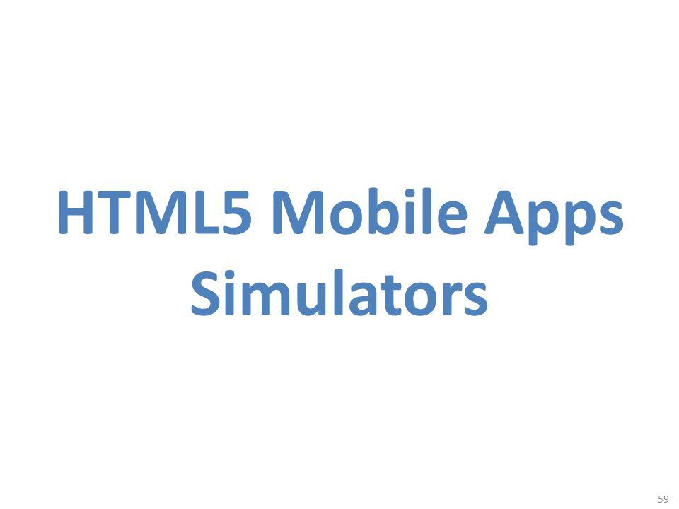 HTML5 Mobile Apps Simulators 59