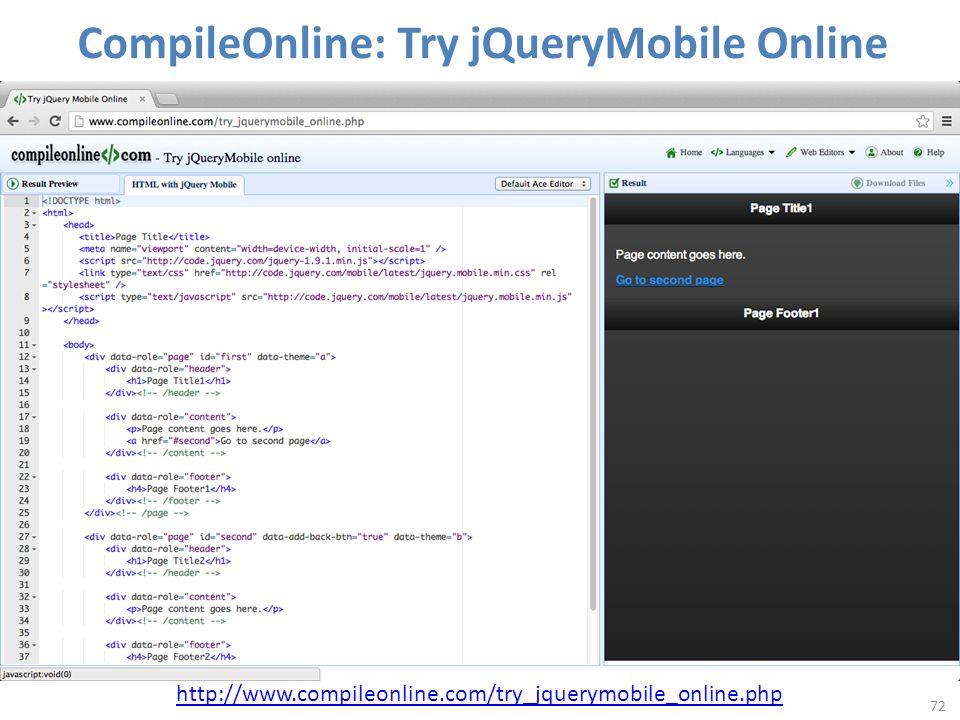 72 http://www.compileonline.com/try_jquerymobile_online.php CompileOnline: Try jQueryMobile Online