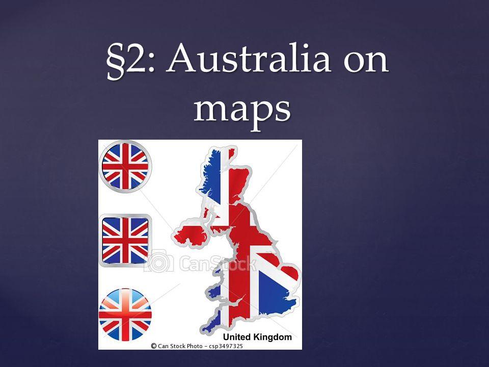 { §2: Australia on maps §2: Australia on maps