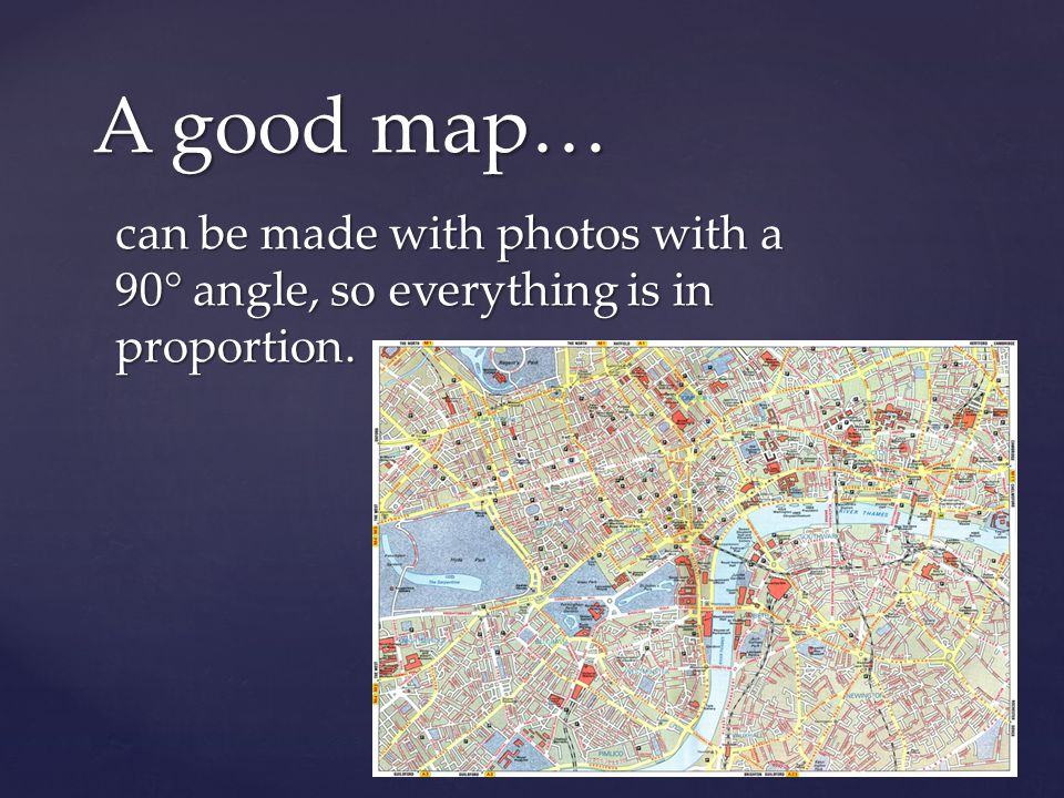 can be made with photos with a 90° angle, so everything is in proportion. A good map…