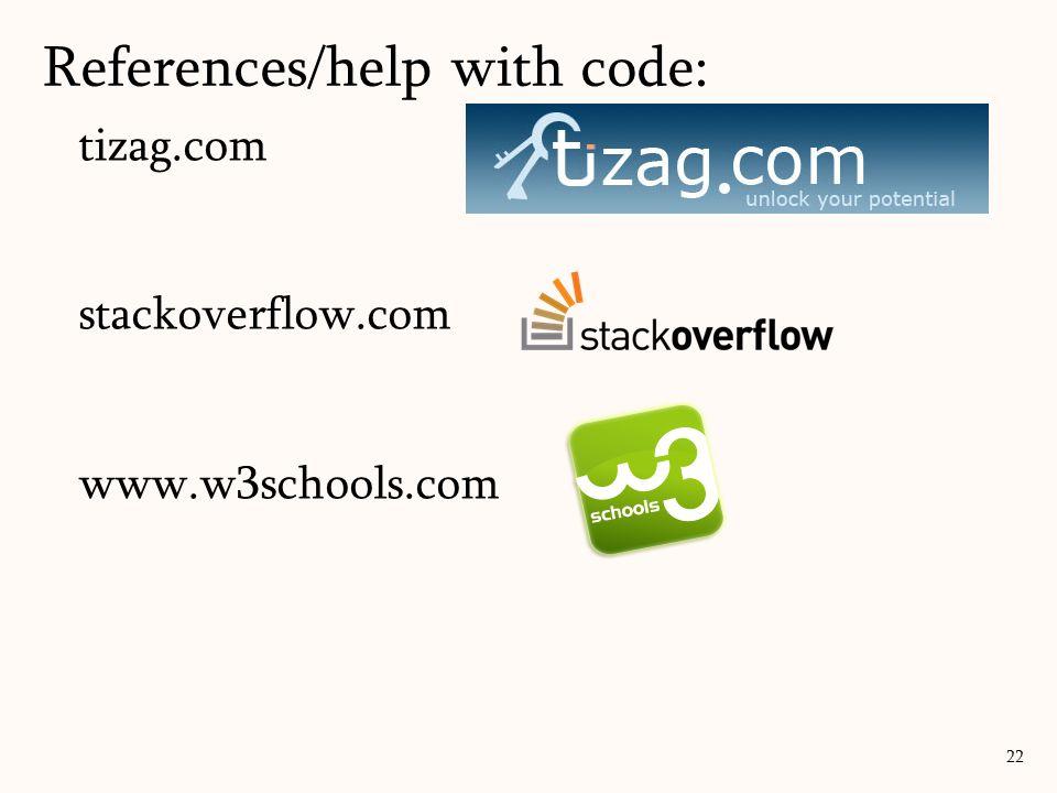 tizag.com stackoverflow.com www.w3schools.com References/help with code: 22