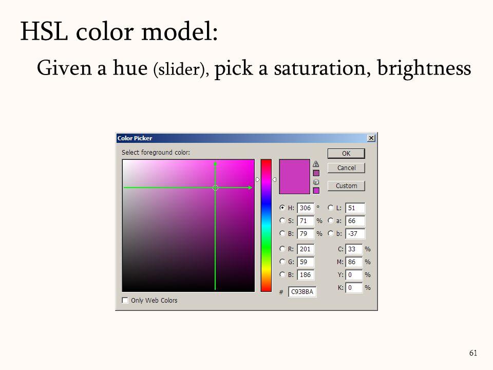 Given a hue (slider), pick a saturation, brightness HSL color model: 61