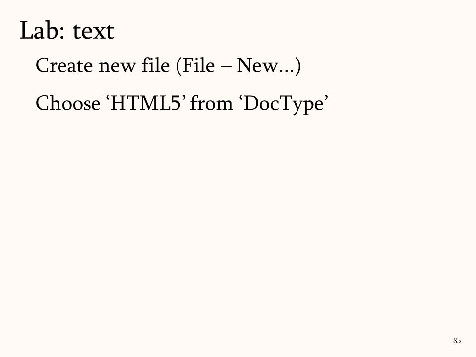 Create new file (File – New...) Choose 'HTML5' from 'DocType' Lab: text 85