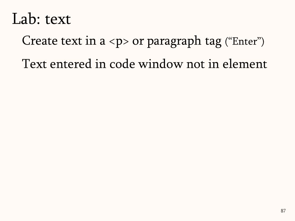 Create text in a or paragraph tag ( Enter ) Text entered in code window not in element Lab: text 87