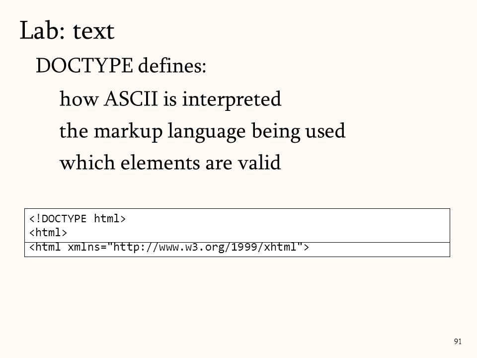 <!DOCTYPE html PUBLIC -//W3C//DTD XHTML 1.0 Transitional//EN http://www.w3.org/TR/xhtml1/DTD/xhtml1-transitional.dtd > DOCTYPE defines: how ASCII is interpreted the markup language being used which elements are valid Lab: text 91