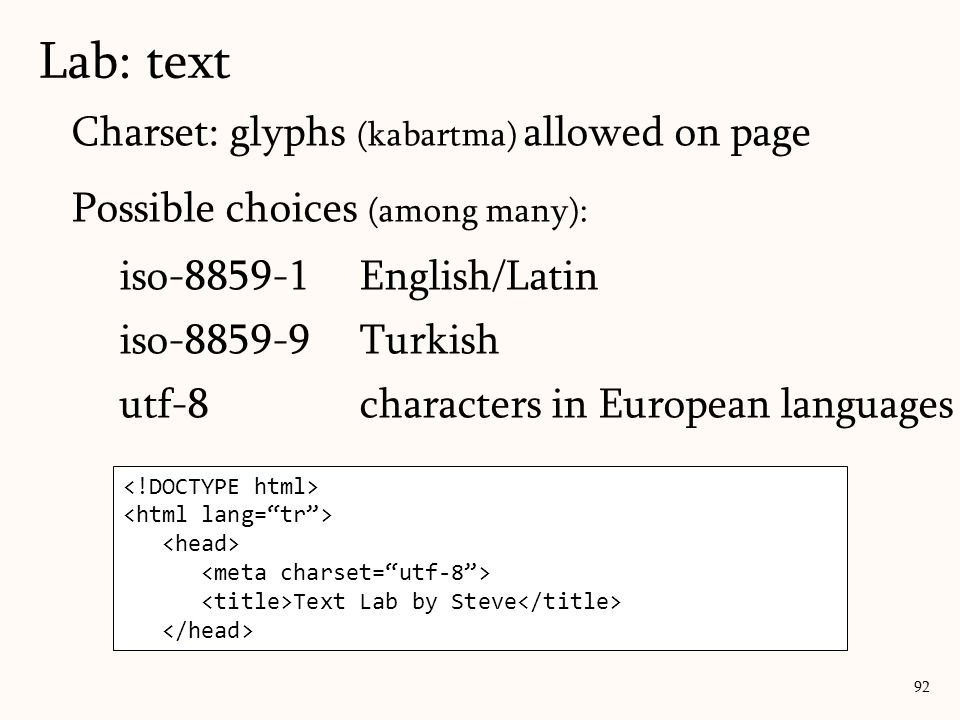 Charset: glyphs (kabartma) allowed on page Possible choices (among many): iso-8859-1English/Latin iso-8859-9Turkish utf-8characters in European languages Lab: text 92 Text Lab by Steve