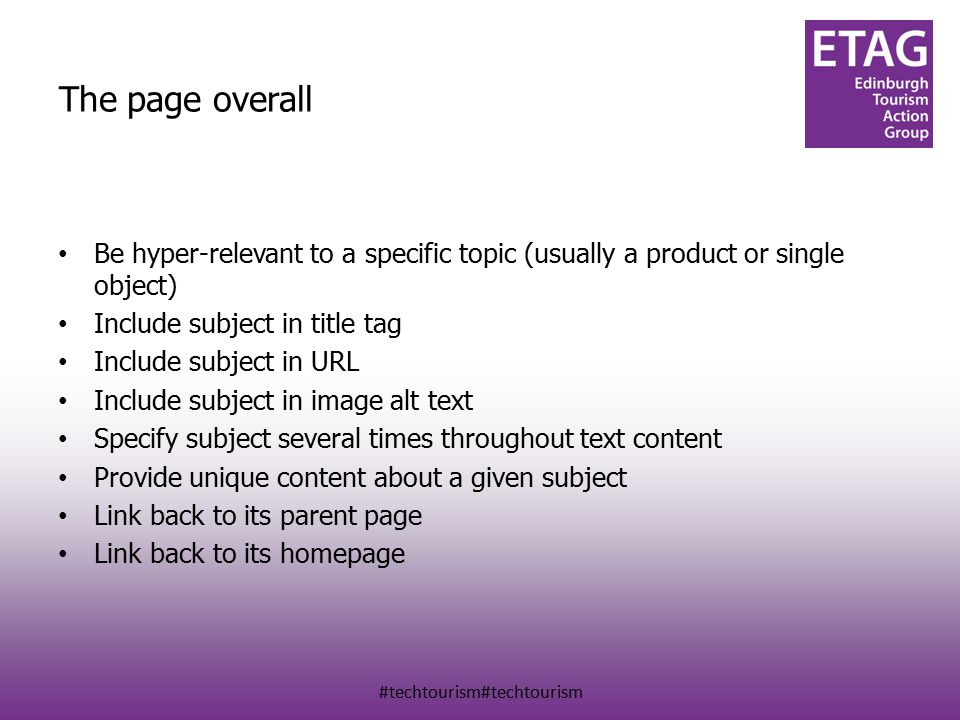 #techtourism#techtourism The page overall Be hyper-relevant to a specific topic (usually a product or single object) Include subject in title tag Include subject in URL Include subject in image alt text Specify subject several times throughout text content Provide unique content about a given subject Link back to its parent page Link back to its homepage
