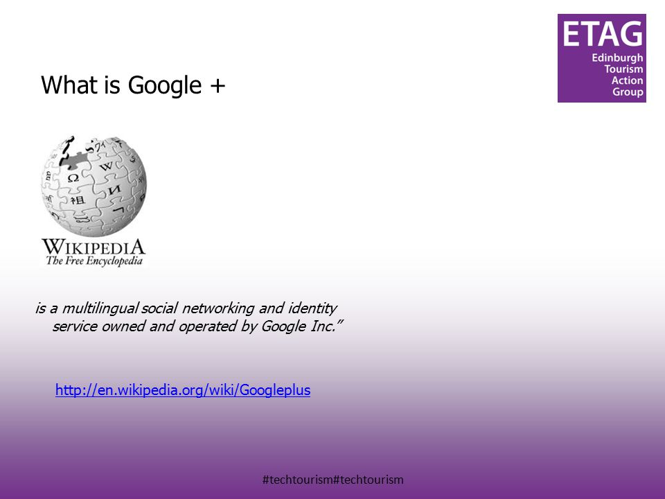 #techtourism#techtourism What is Google + is a multilingual social networking and identity service owned and operated by Google Inc. http://en.wikipedia.org/wiki/Googleplus