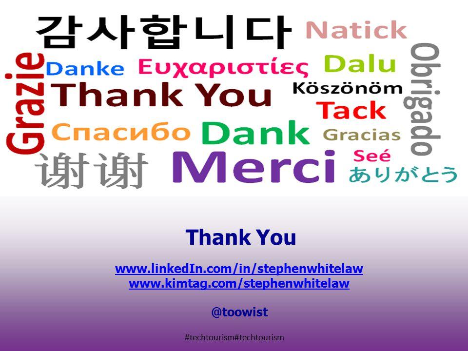 #techtourism#techtourism www.linkedIn.com/in/stephenwhitelaw www.kimtag.com/stephenwhitelaw @toowist Thank You