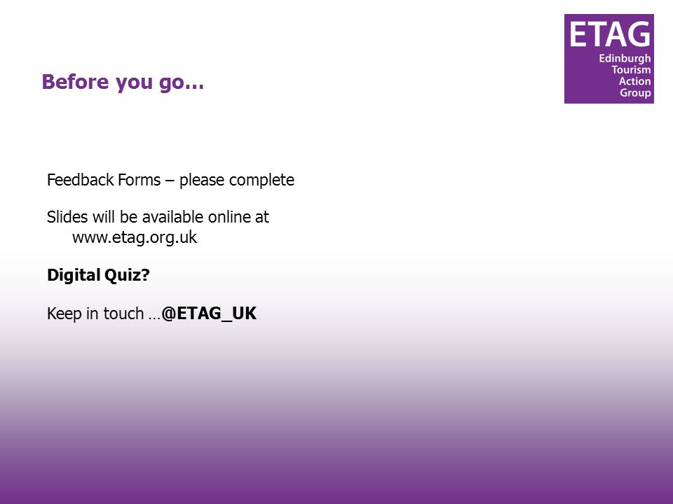 #techtourism#techtourism Before you go… Feedback Forms – please complete Slides will be available online at www.