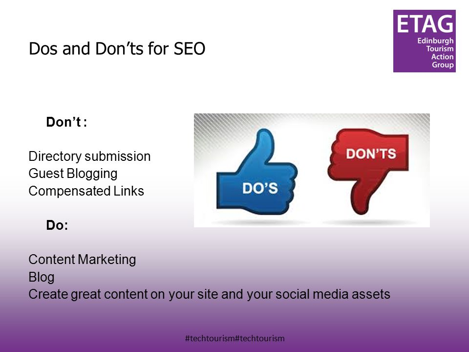 #techtourism#techtourism Dos and Don'ts for SEO Don't : Directory submission Guest Blogging Compensated Links Do: Content Marketing Blog Create great content on your site and your social media assets
