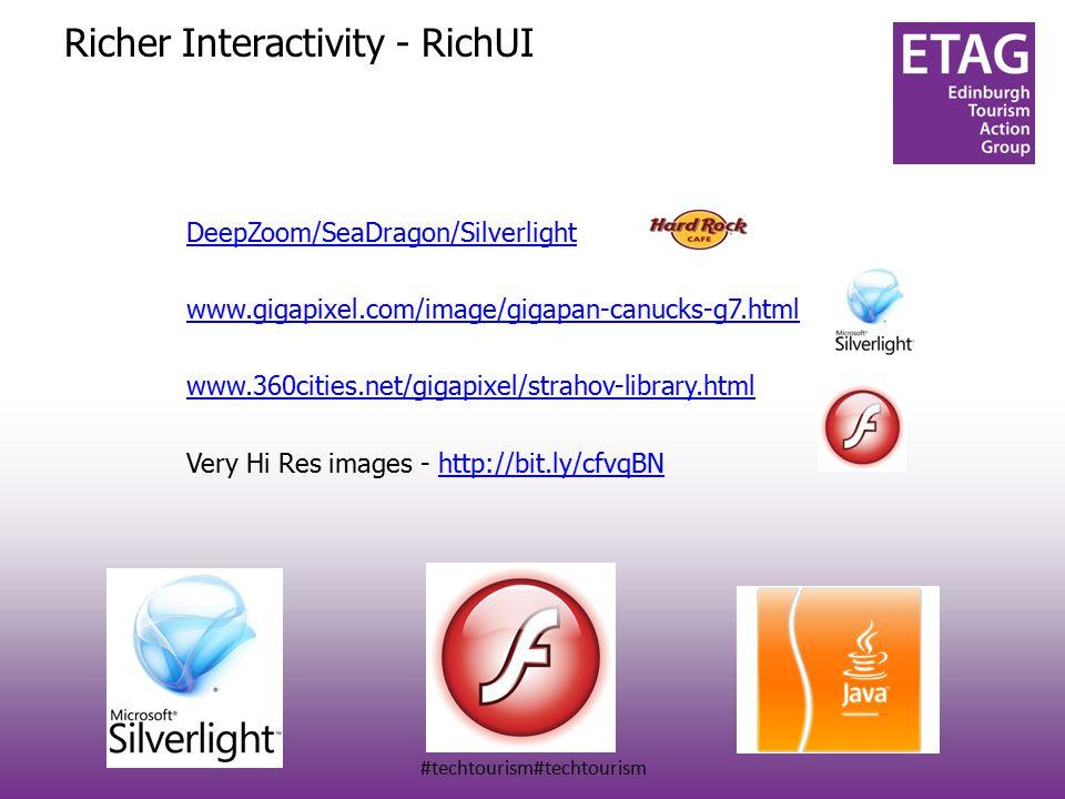 #techtourism#techtourism Richer Interactivity - RichUI DeepZoom/SeaDragon/Silverlight www.gigapixel.com/image/gigapan-canucks-g7.html www.360cities.net/gigapixel/strahov-library.html Very Hi Res images - http://bit.ly/cfvqBNhttp://bit.ly/cfvqBN