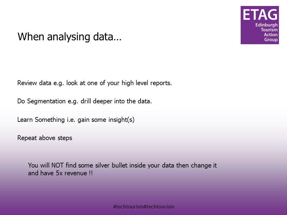 #techtourism#techtourism When analysing data… Review data e.g.