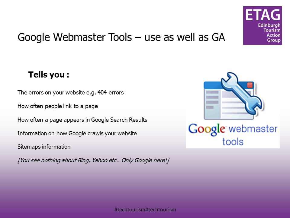 #techtourism#techtourism Google Webmaster Tools – use as well as GA Tells you : The errors on your website e.g.