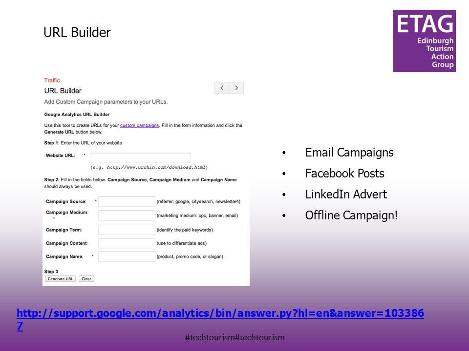 #techtourism#techtourism URL Builder http://support.google.com/analytics/bin/answer.py?hl=en&answer=103386 7 Email Campaigns Facebook Posts LinkedIn Advert Offline Campaign!