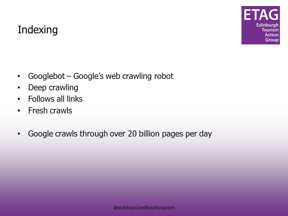 #techtourism#techtourism Indexing Googlebot – Google's web crawling robot Deep crawling Follows all links Fresh crawls Google crawls through over 20 billion pages per day
