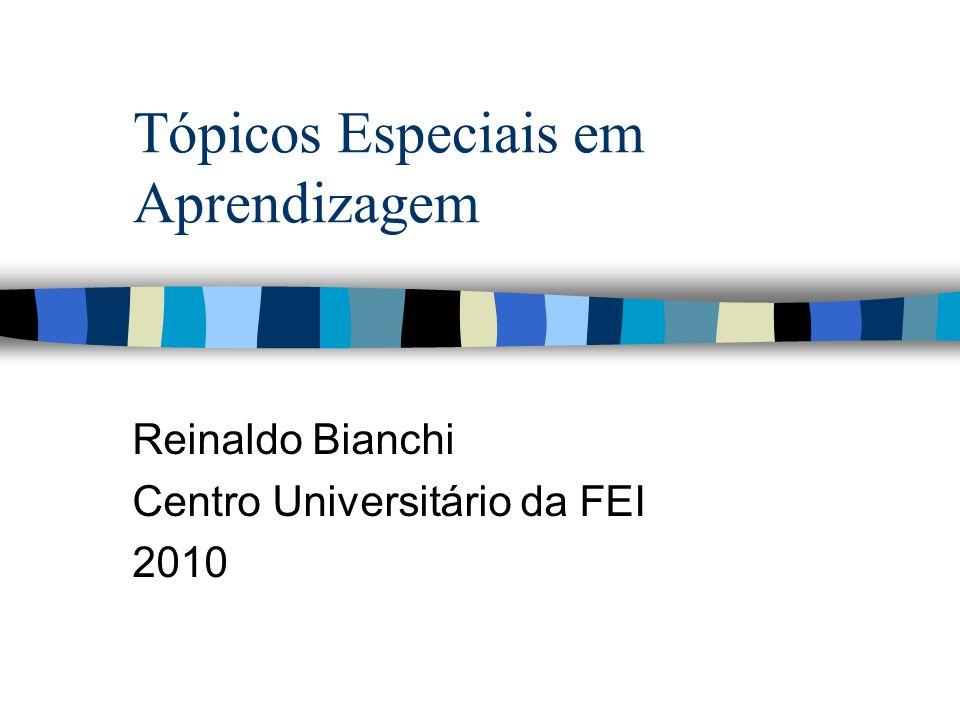 Tópicos Especiais em Aprendizagem Reinaldo Bianchi Centro Universitário da FEI 2010