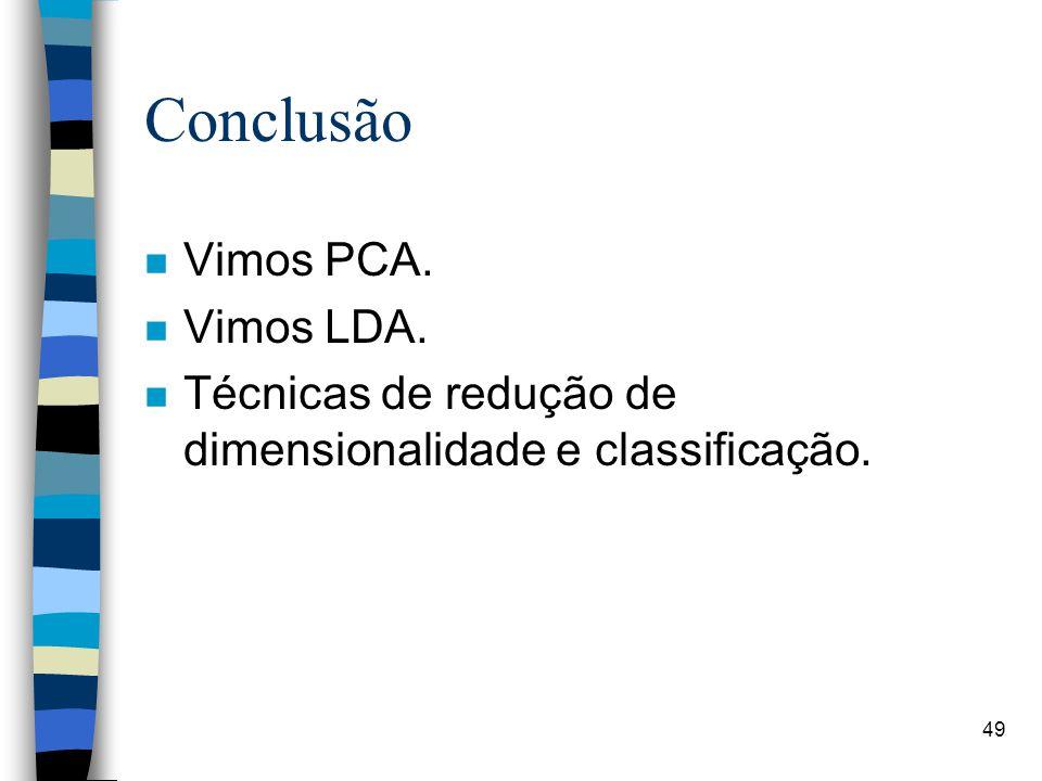 Conclusão n Vimos PCA. n Vimos LDA. n Técnicas de redução de dimensionalidade e classificação. 49
