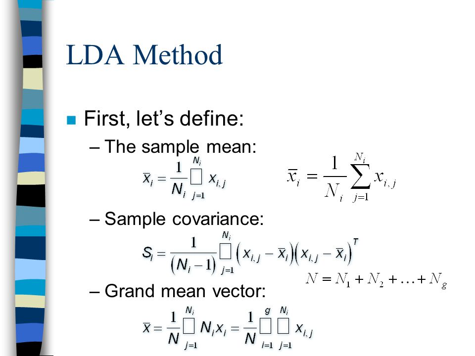 LDA Method n First, let's define: –The sample mean: –Sample covariance: –Grand mean vector: