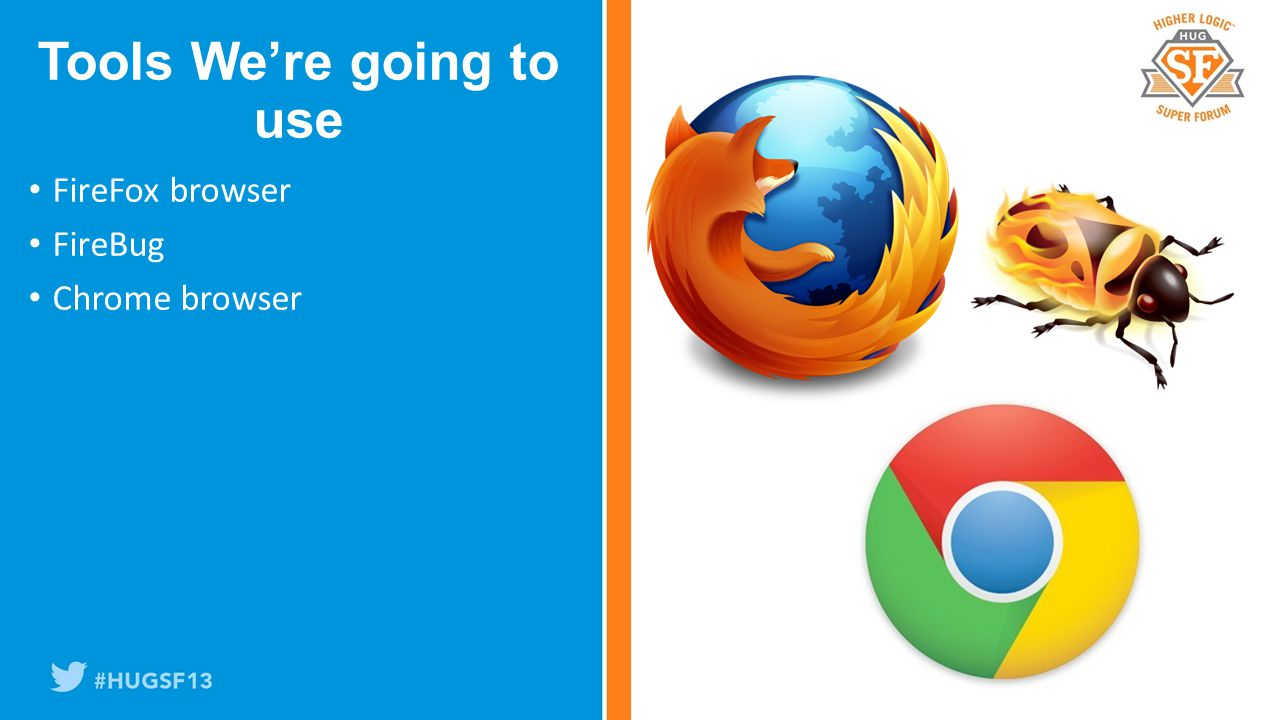FireFox browser FireBug Chrome browser Tools We're going to use