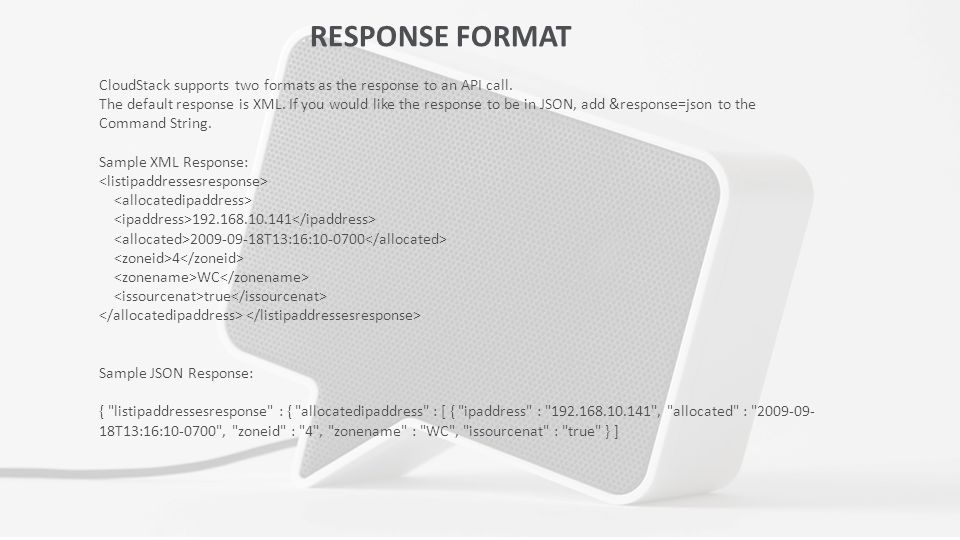 RESPONSE FORMAT CloudStack supports two formats as the response to an API call.