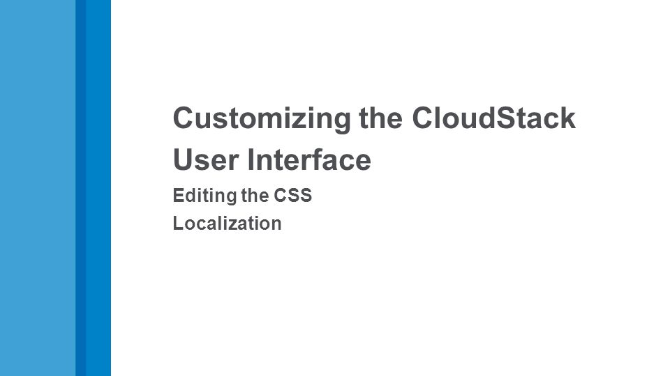 Customizing the CloudStack User Interface Editing the CSS Localization