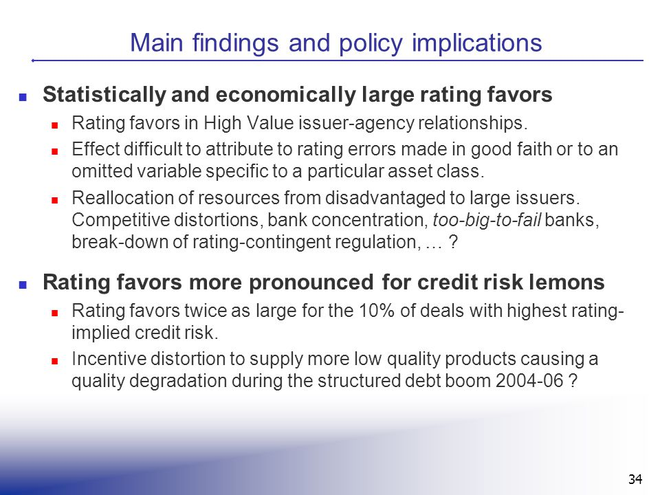 34 Main findings and policy implications Statistically and economically large rating favors Rating favors in High Value issuer-agency relationships. E