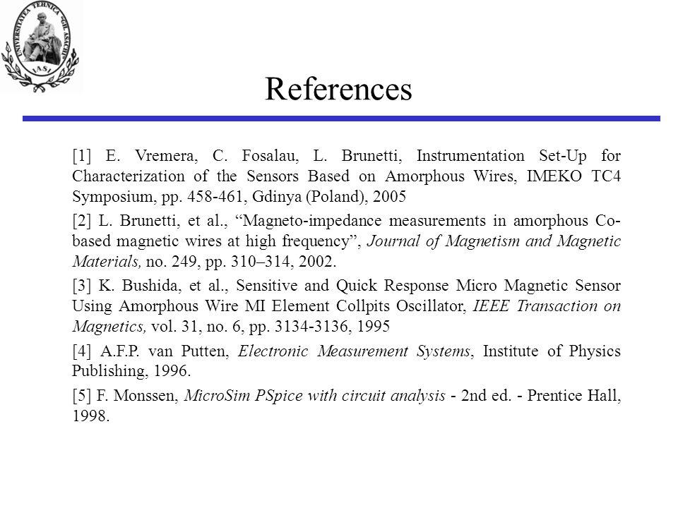 References [1] E. Vremera, C. Fosalau, L. Brunetti, Instrumentation Set-Up for Characterization of the Sensors Based on Amorphous Wires, IMEKO TC4 Sym