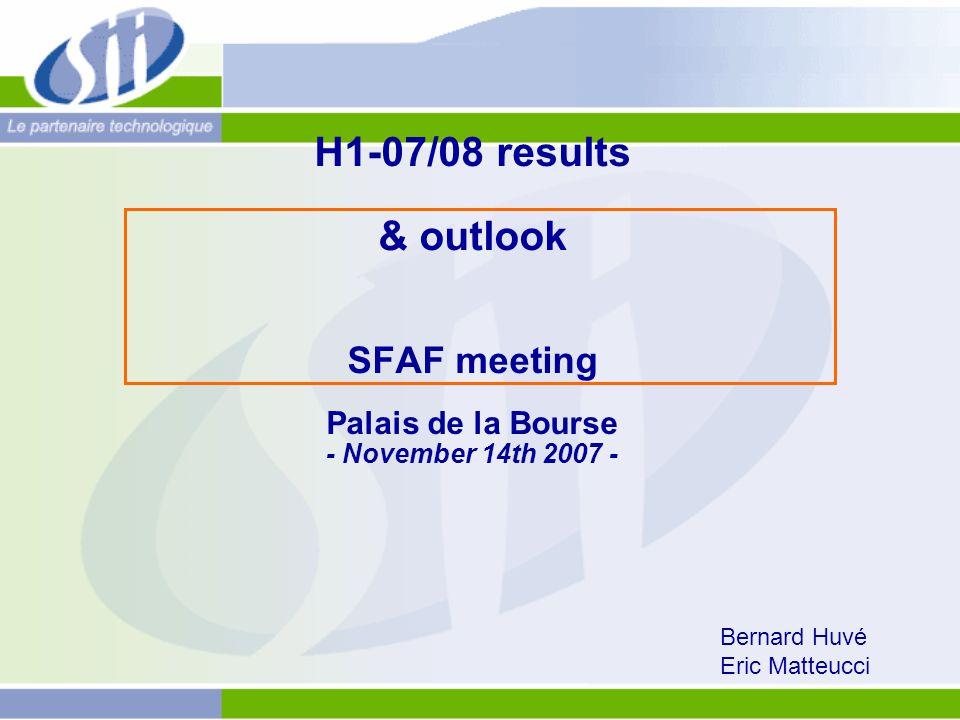 H1-07/08 results & outlook SFAF meeting Palais de la Bourse - November 14th 2007 - Bernard Huvé Eric Matteucci