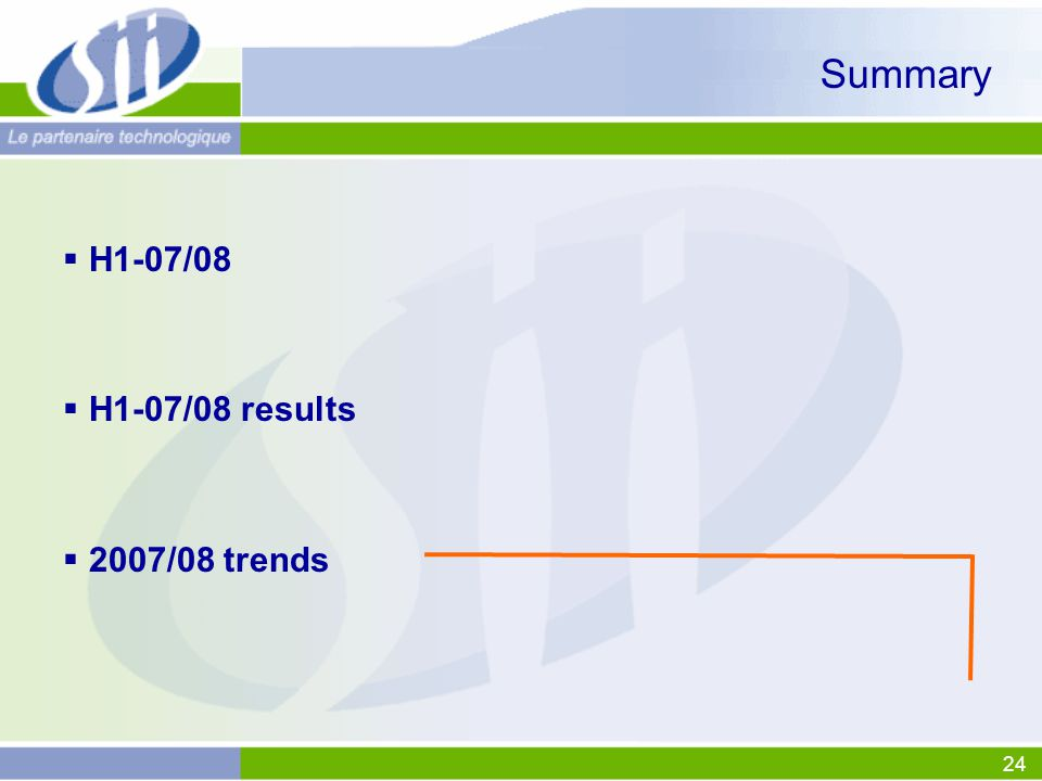24 Summary  H1-07/08  H1-07/08 results  2007/08 trends