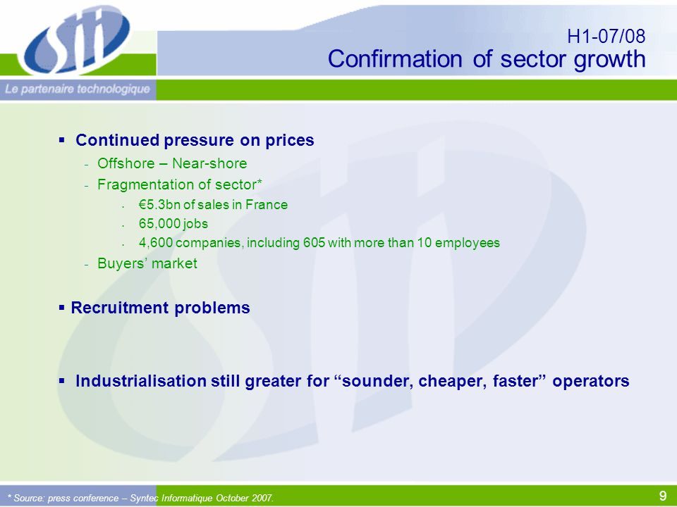 10 07/08 priorities  Recruitment  Keep technical and human criteria  Limit wage spirals  Selling prices  Arbitrate between growth and profitability  Select clients  Industrialisation  Continue CMMi deployment (2004/2009)  Reduce cost prices (work package)  International development  After Poland and the Czech Republic… Reminder of the four challenges facing SII