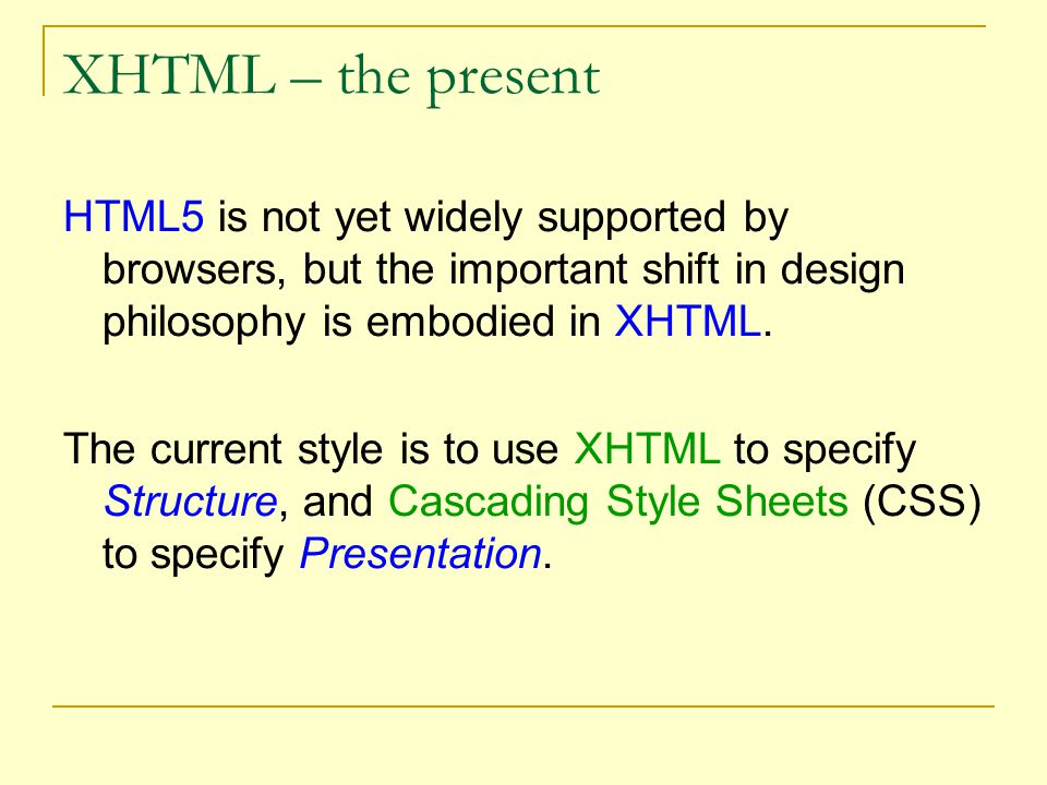 XHTML – the present HTML5 is not yet widely supported by browsers, but the important shift in design philosophy is embodied in XHTML.