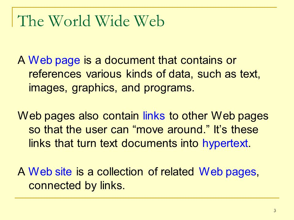 3 The World Wide Web A Web page is a document that contains or references various kinds of data, such as text, images, graphics, and programs.