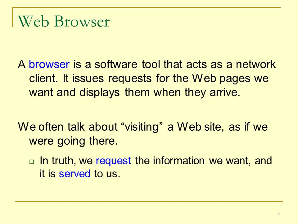 4 Web Browser A browser is a software tool that acts as a network client.