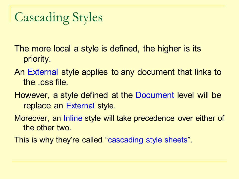 Cascading Styles The more local a style is defined, the higher is its priority.