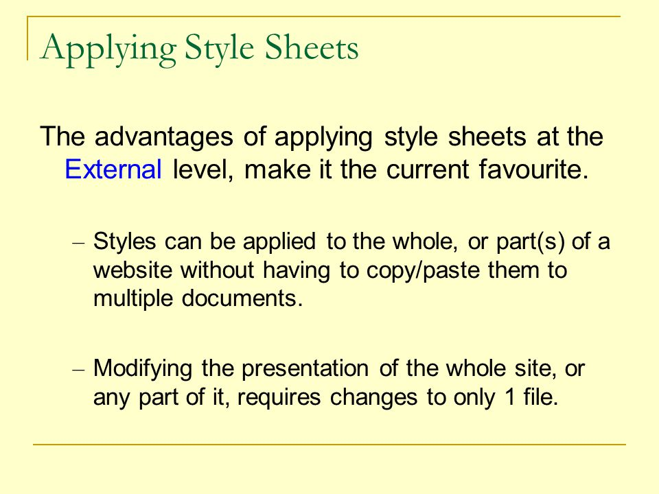Applying Style Sheets The advantages of applying style sheets at the External level, make it the current favourite.