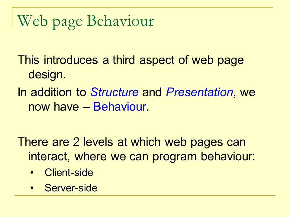 Web page Behaviour This introduces a third aspect of web page design.