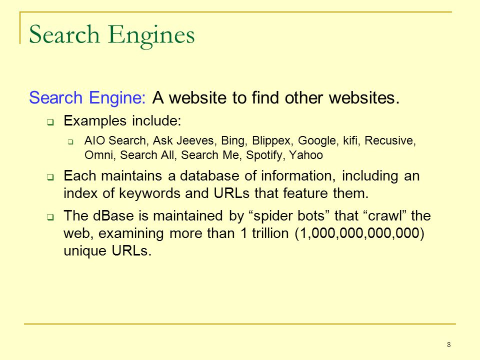 8 Search Engines Search Engine: A website to find other websites.